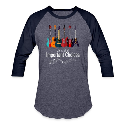 Life Is Full Of Important Choices Funny Guitar - Unisex Baseball T-Shirt