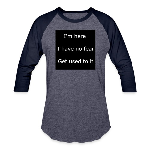 IM HERE, I HAVE NO FEAR, GET USED TO IT - Unisex Baseball T-Shirt