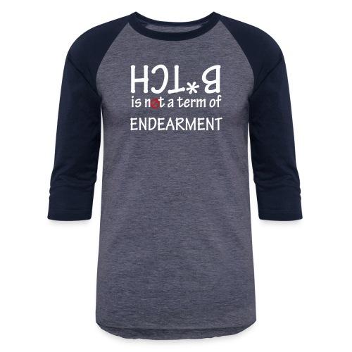 Bitch is not a term of endearment - Baseball T-Shirt