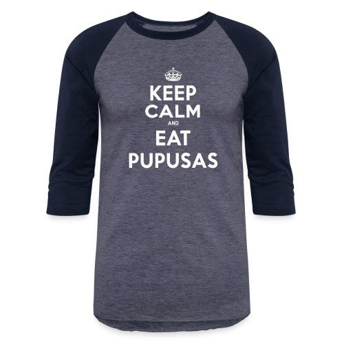 KEEP CALM and EAT PUPUSAS - Baseball T-Shirt