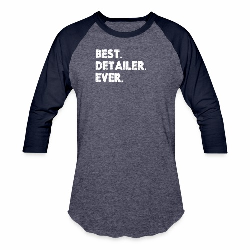 AUTO DETAILER SHIRT | BEST DETAILER EVER - Baseball T-Shirt