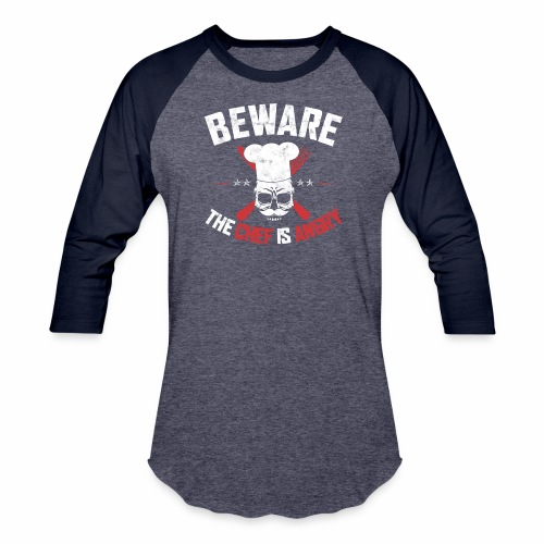 BEWARE THE CHEF IS ANGRY - Baseball T-Shirt