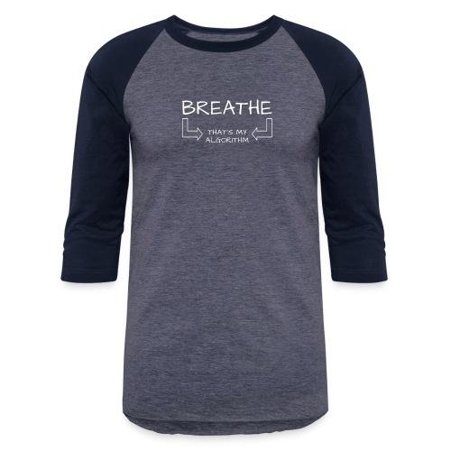 breathe - that's my algorithm - Unisex Baseball T-Shirt