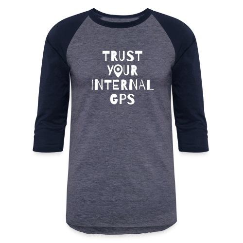 TRUST YOUR INTERNAL GPS - Unisex Baseball T-Shirt