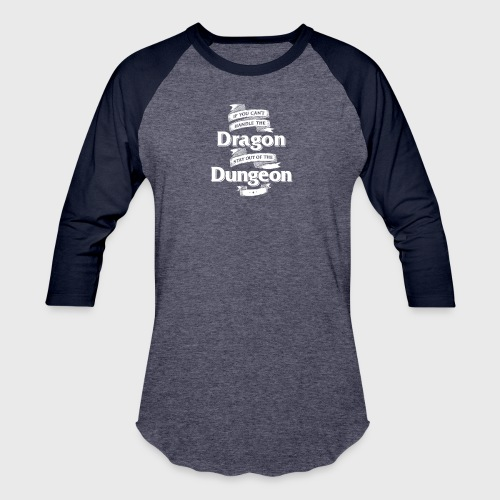 if you cant handle the dragon stay out the dungeon - Unisex Baseball T-Shirt