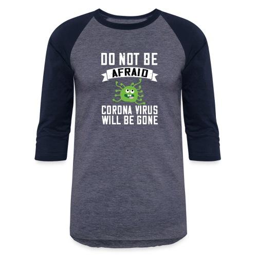 do not be afraid corona virus will be gone - Unisex Baseball T-Shirt