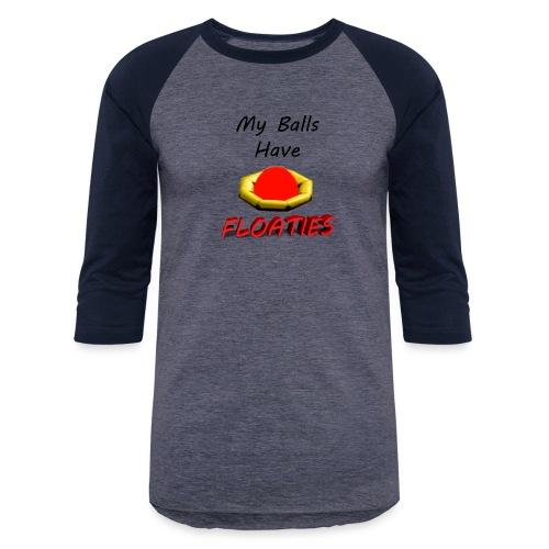 My Balls Have Floaties - Baseball T-Shirt