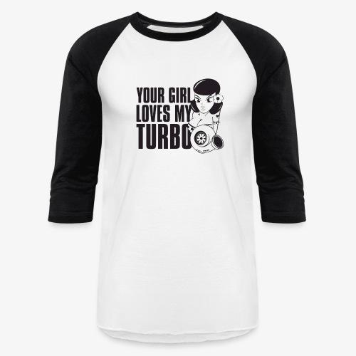 you girl loves my turbo - Baseball T-Shirt