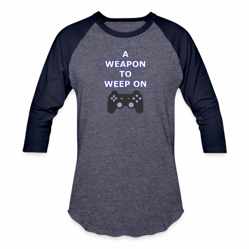 A Weapon to Weep On - Baseball T-Shirt