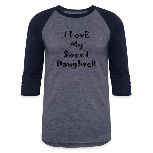 I love my sweet daughter - Baseball T-Shirt