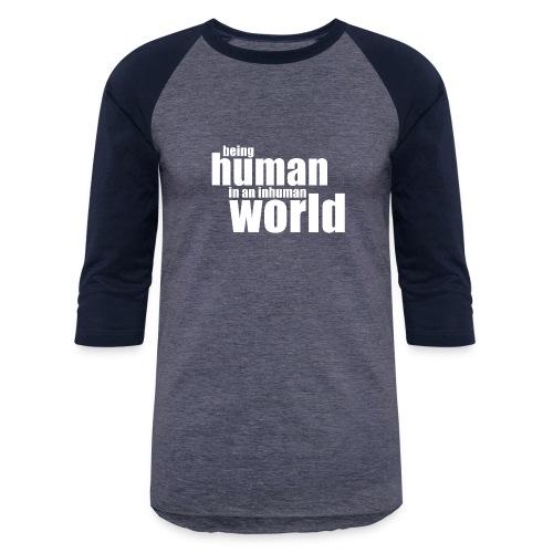 Be human in an inhuman world - Unisex Baseball T-Shirt
