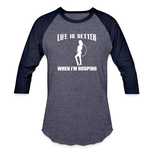Life is Better When I'm Hooping - Baseball T-Shirt