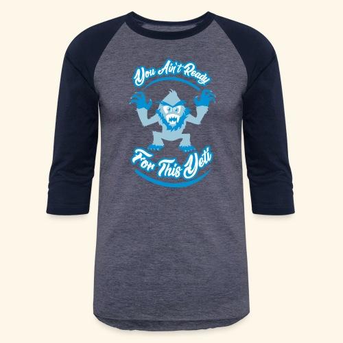 You Ain't Ready - Unisex Baseball T-Shirt