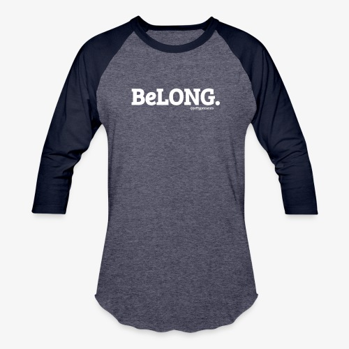 BeLONG. @jeffgpresents - Baseball T-Shirt