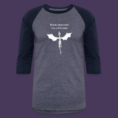 Book dragon? I'm a Wyvern (white) - Unisex Baseball T-Shirt