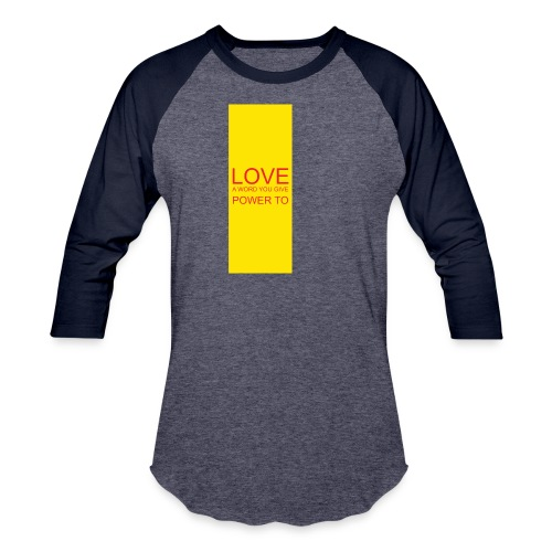 LOVE A WORD YOU GIVE POWER TO - Baseball T-Shirt