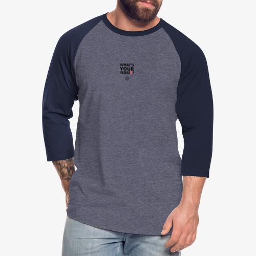 Easy conversation Starter - What's your name - Unisex Baseball T-Shirt