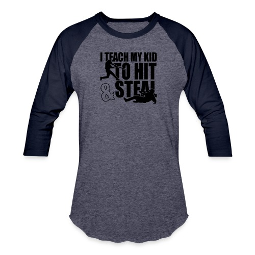I Teach My Kid to Hit and Steal Baseball - Baseball T-Shirt