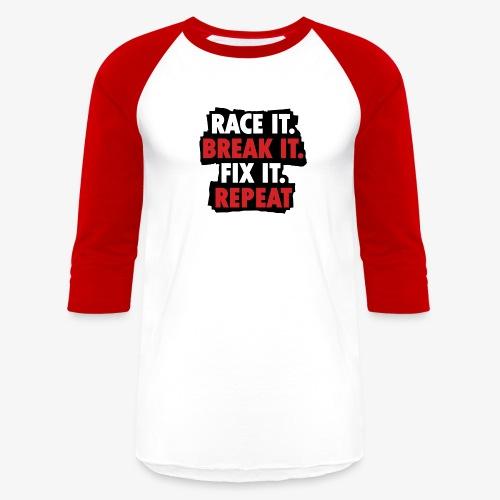 race it break it fix it repeat - Baseball T-Shirt