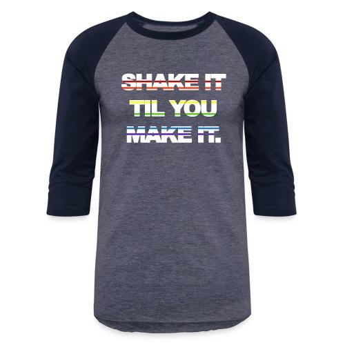 shake It Til You Make It - Unisex Baseball T-Shirt