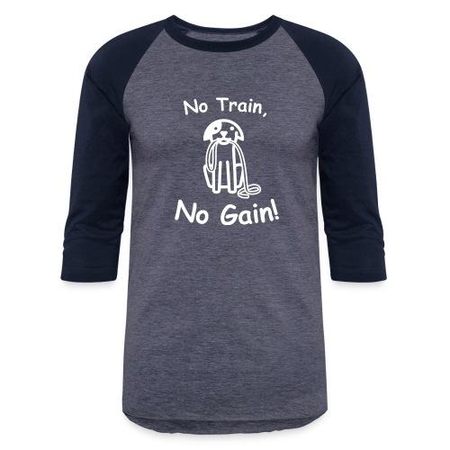 No Train, No Gain! (White) - Unisex Baseball T-Shirt