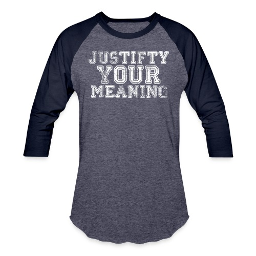 Justify Your Meaning - Unisex Baseball T-Shirt