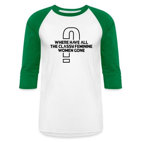 Where Have All The Classy Feminine Women Gone? - Baseball T-Shirt