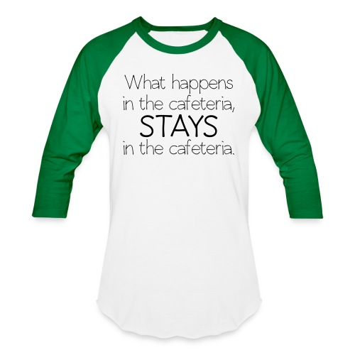 What happens in cafeteria - Unisex Baseball T-Shirt