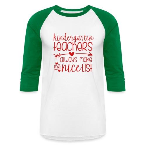 Kindergarten Teachers Always Make the Nice List - Baseball T-Shirt