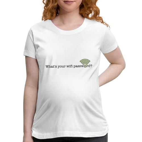 What's your wifi password? - Women's Maternity T-Shirt
