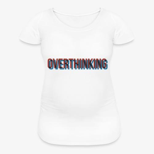 Overthinking - Women's Maternity T-Shirt