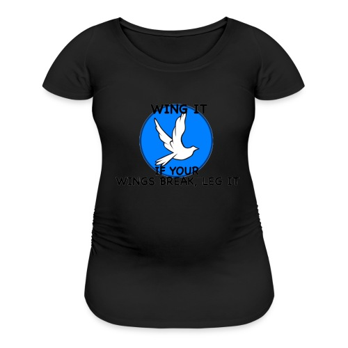 Wing it - Women's Maternity T-Shirt