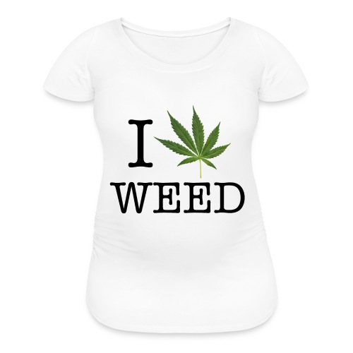 I love weed - Women's Maternity T-Shirt
