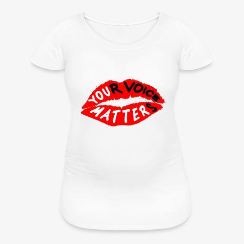Your Voice Matters - Women's Maternity T-Shirt