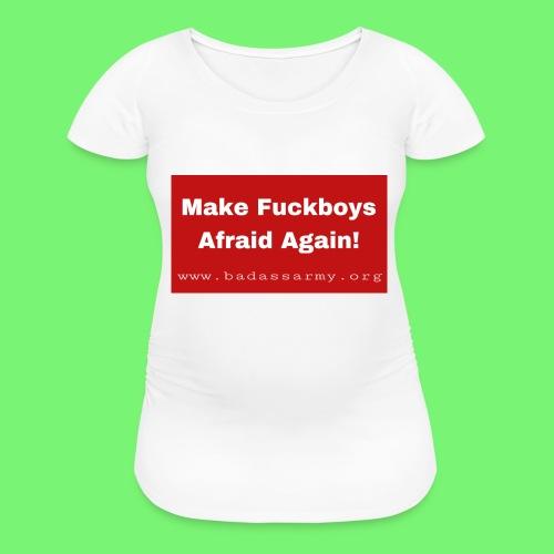 make fuckboys afraid again - Women's Maternity T-Shirt