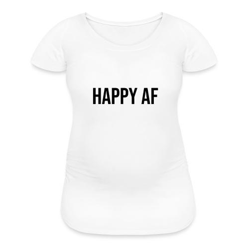 HAPPY AF BLACK - Women's Maternity T-Shirt