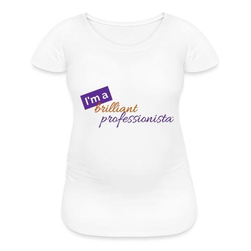 Im a Brilliant Professionista - Women's Maternity T-Shirt