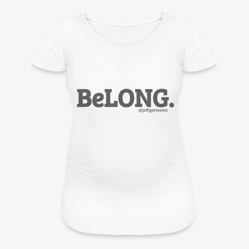BELONG black with jeffgpresents - Women's Maternity T-Shirt