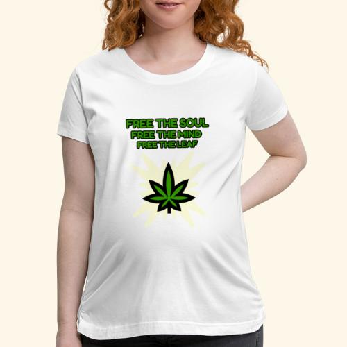 FREE THE SOUL - FREE THE MIND - FREE THE LEAF - Women's Maternity T-Shirt