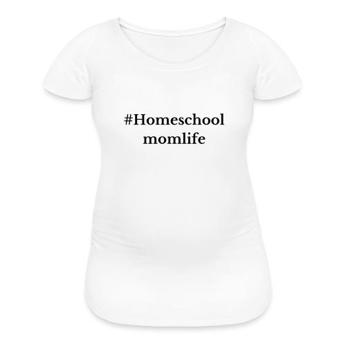 #Homeschoolmomlife - Women's Maternity T-Shirt