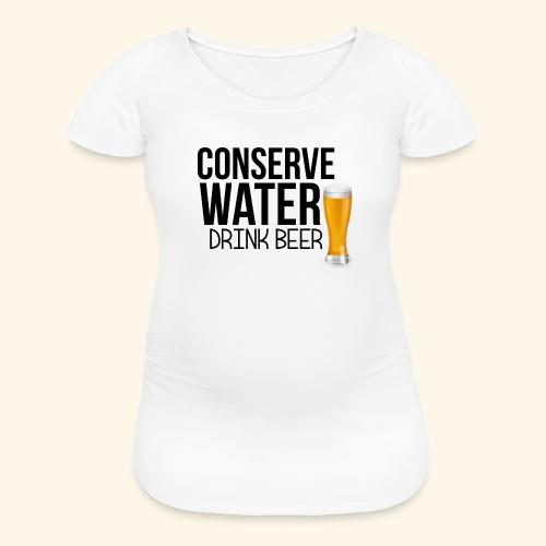 CONSERVE WATER DRINK BEER TEE - Women's Maternity T-Shirt
