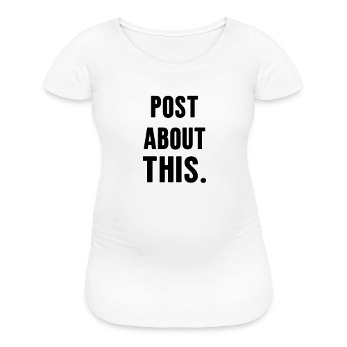 Is your life post worthy? - Women's Maternity T-Shirt