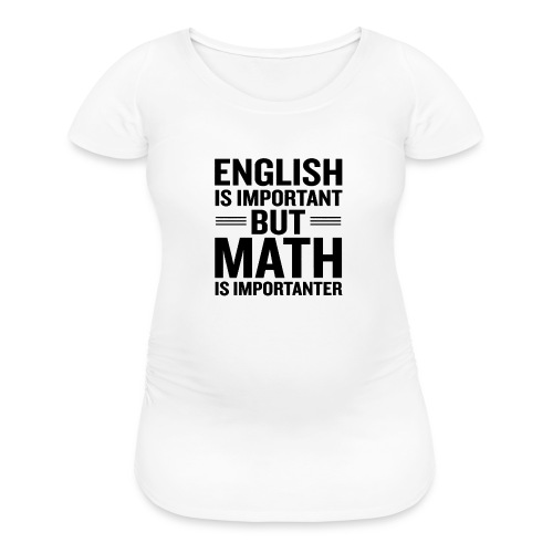 English Is Important But Math Is Importanter merch - Women's Maternity T-Shirt