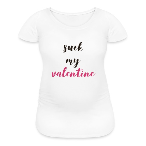 Suck my Valentine! - Women's Maternity T-Shirt