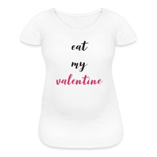 Eat my Valentine! - Women's Maternity T-Shirt