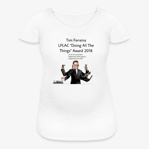 LPLAC Doing All The Things Award - Women's Maternity T-Shirt