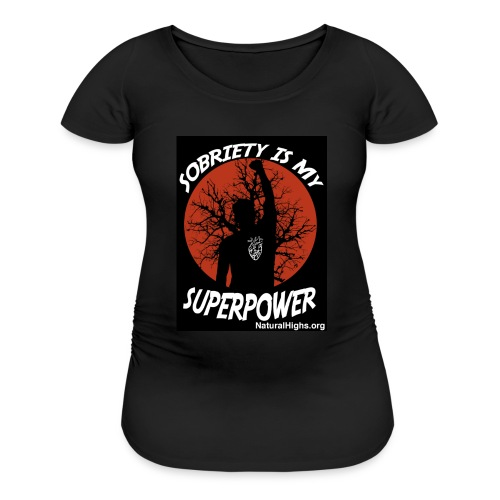 Sobriety Is My Super Power - Women's Maternity T-Shirt
