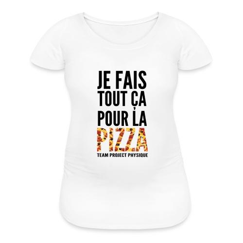 POUR LA PIZZA - T-shirt de maternité pour femmes