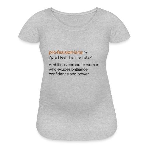 Professionista Defined - Women's Maternity T-Shirt