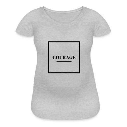 COURAGE - Women's Maternity T-Shirt